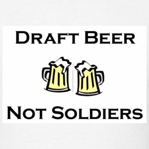Draft Beer, Not Soldiers - Men's T-Shirt