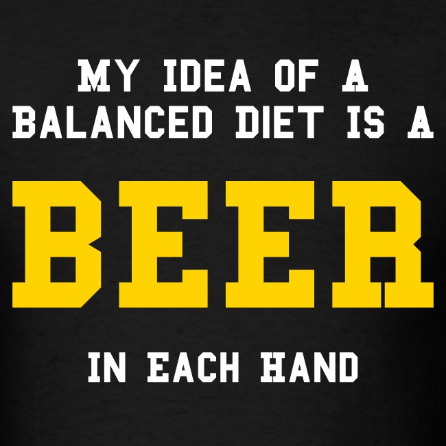 My Idea Of A Balanced Diet Is A Beer In Each Hand