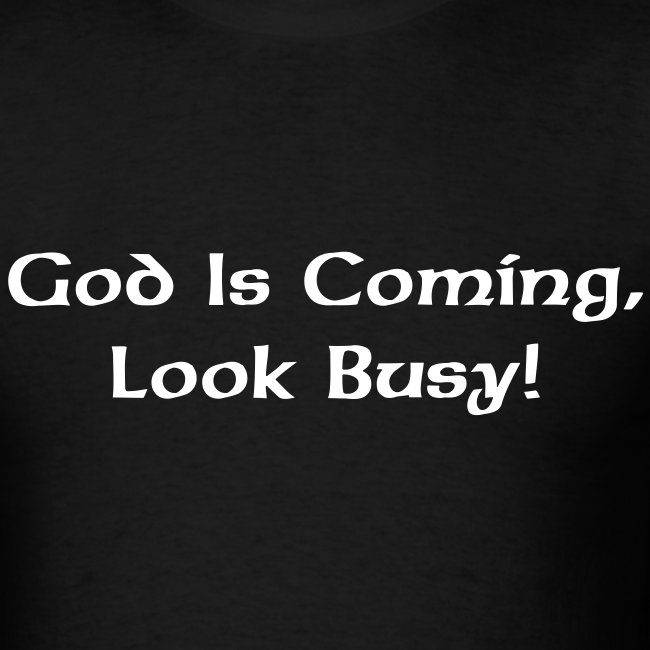 God Is Coming, Look Busy!