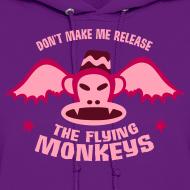 Design ~ DON'T MAKE ME RELEASE THE FLYING MONKEYS Hoodie