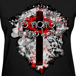 Womans Christian Tomorrow Is too Late T-shirt - Women's T-Shirt