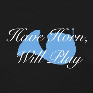 Have Horn, Will Play French Horn T-shirt - Women's T-Shirt