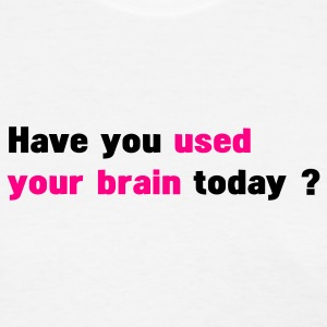 White have you used your brain today ? Women's T-Shirts - Women's T-Shirt