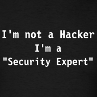 Design ~ I AM NOT A HACKER I AM A SECURITY EXPERT T-Shirt