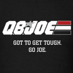 QB JOE : GOT TO GET TOUGH. GO JOE. Black T-shirt