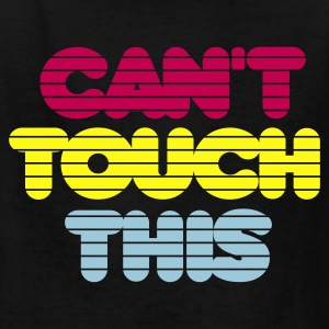 Black cant_touch_this Kids' Shirts - Kids' T-Shirt