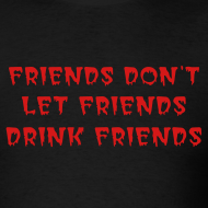 Design ~ Friends Don't Let Friends Drink Friends T-Shirt