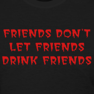 Design ~ Friends Don't Let Friends Drink Friends T-Shirt Women's