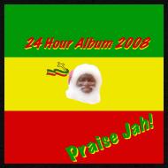 Design ~ 24 Hour Album '08: Praise Jah! (Sale!)