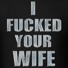I Fucked Your Wife