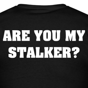 Black Are You My Stalker? (on back) T-Shirts - Men's T-Shirt