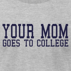 Your mom goes to college. - Men's T-Shirt by American Apparel