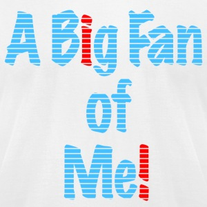 A Big Fan of Me! Tee - Men's T-Shirt by American Apparel