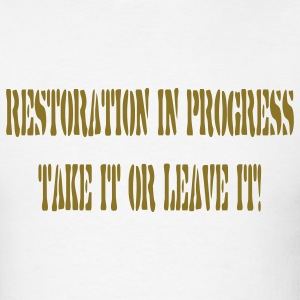 White restoration_in_progress_take_it_or_leave T-Shirts - Men's T-Shirt