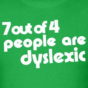 Seven out of four people are Dyslexic - Men's T-Shirt