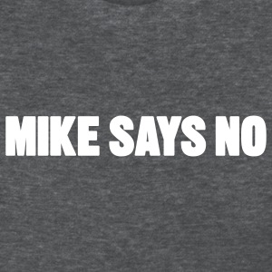 Deep heather Mike Says No Women's T-Shirts - Women's T-Shirt