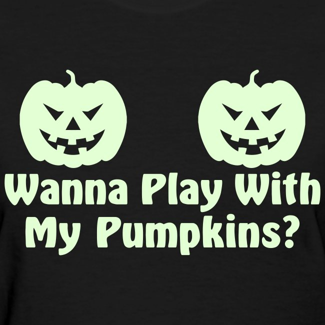 Wanna Play With My Pumpkins