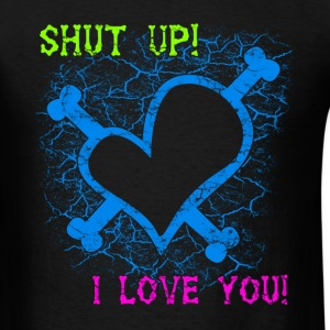 Shut up! I love you! - Men's T-Shirt