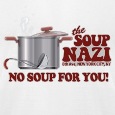 White Soup Nazi No Soup T-Shirts