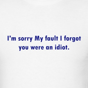 White Forgot your an Idiot T-Shirts - Men's T-Shirt