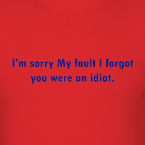 Red Forgot your an Idiot T-Shirts - Men's T-Shirt