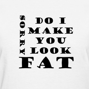 White Do I make you look fat Women's T-Shirts - Women's T-Shirt