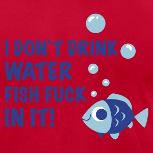 Orange i don`t drink water FISH FUCK IN IT T-Shirts - Men's T-Shirt by American Apparel