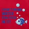 Lemon i don`t drink water FISH FUCK IN IT T-Shirts - Men's T-Shirt by American Apparel