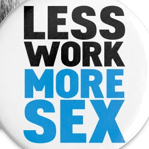 White less work more sex Buttons - Large Buttons