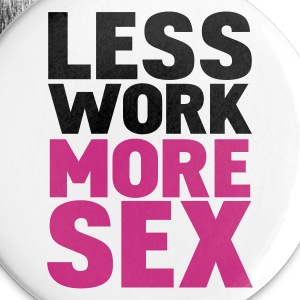 White less work more sex Buttons - Small Buttons