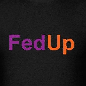 Black fedup T-Shirts - Men's T-Shirt