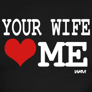Black/white your wife loves me by wam T-Shirts - Men's Ringer T-Shirt