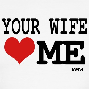 White/black your wife loves me by wam T-Shirts - Men's Ringer T-Shirt