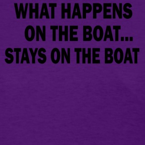 What happens on the boat STAYS on the boat - Women's T-Shirt