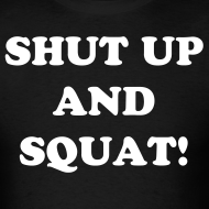 Design ~ Ronnie Coleman SHUT UP AND SQUAT! t-shirt