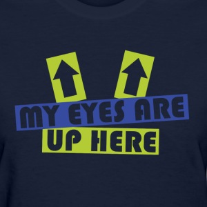 My Eyes Are Up Here Women's T-Shirts - Women's T-Shirt