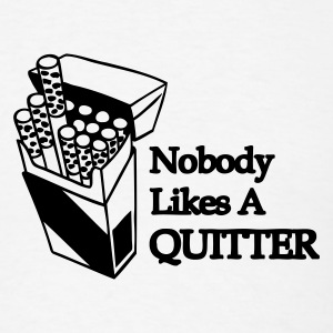 Nobody Likes A Quitter - Men's T-Shirt