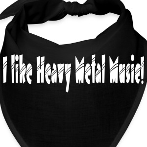 I like heavy metal music - Bandana