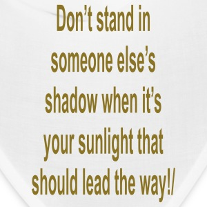 Don't stand in someone elses shadow.... - Bandana
