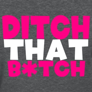 Deep heather ditch that b*tch Women's T-Shirts - Women's T-Shirt