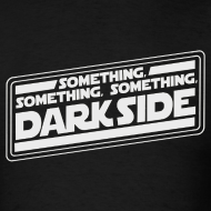 Design ~ SOMETHING, SOMETHING, SOMETHING DARKSIDE T-Shirt