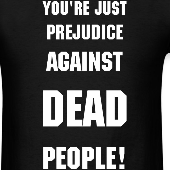 Your Just Prejudice Against Dead People