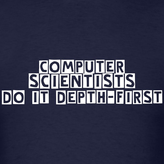 Computer Scientists do it Depth-First