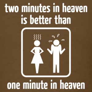 Two Minutes In Heaven T-Shirts - Men's T-Shirt
