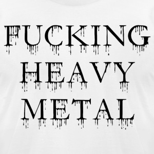 fucking heavy metal - Men's T-Shirt by American Apparel