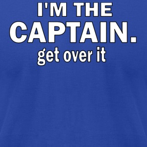 I'M THE CAPTAIN. GET OVER IT - MEN'S AA TSHIRT - Men's T-Shirt by American Apparel