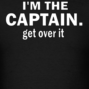 I'M THE CAPTAIN. GET OVER IT - MEN'S STANDARD WEIGHT TSHIRT - Men's T-Shirt