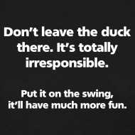 Design ~ WOMENS SIMPLE: Don't leave the duck there.