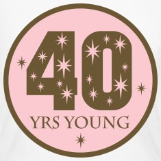 Womens 40 Years Young pink birthday t-shirt