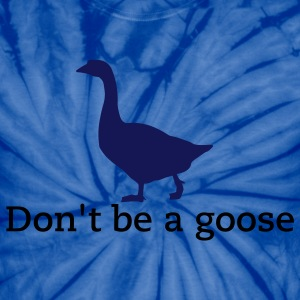 Don't Be a Goose - Unisex Tie Dye T-Shirt